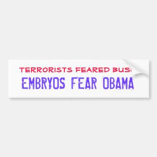 Terrorists feared BUSH, EMBRYOS FEAR OBAMA Bumper Sticker