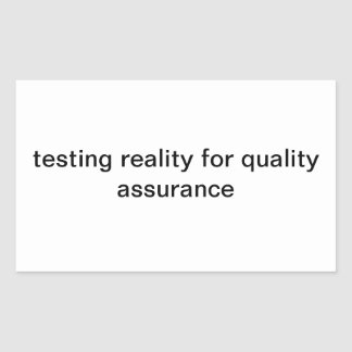 testing reality for quality assurance rectangular sticker