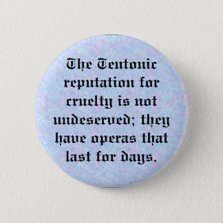 Teutonic reputation for cruelty 6 cm round badge