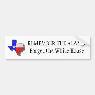 texas2, REMEMBER THE ALAMO Forget the White House Bumper Sticker