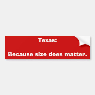 Texas:Because size does matter. Bumper Sticker