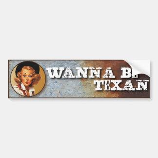 Texas Eclectic: Wanna Be Texan! Bumper Sticker