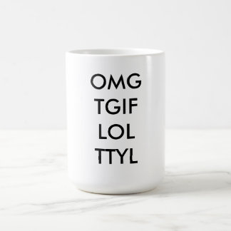 "Text Coffee Mug "" OMG TGIF LOL TTYL """