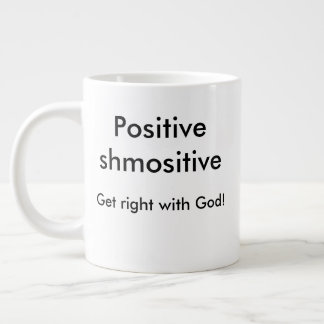 Text: Positive shmositive- Get right with God! Large Coffee Mug