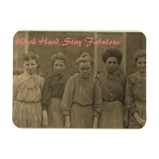 Textile Mill Girls-Work Hard, Stay Fabulous Magnet