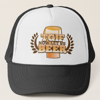TGIF now let's BEER! (Thank God it's Friday) Trucker Hat