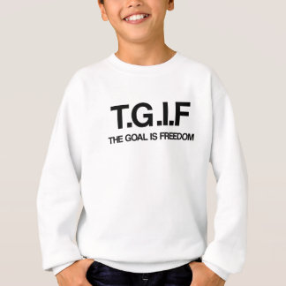TGIF - The Goal is Freedom Sweatshirt