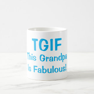 """TGIF This Grandpa Is Fabulous"" Funny Coffee Mug"