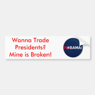 th_nobama, Wanna Trade Presidents? Mine is Broken! Bumper Sticker