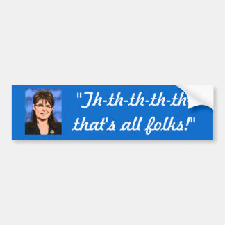 """Th-th-th-th-th-that's all folks!"" Bumper Sticker"