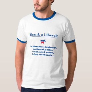 Thank a Liberal for a lot of your privileges T-shirt
