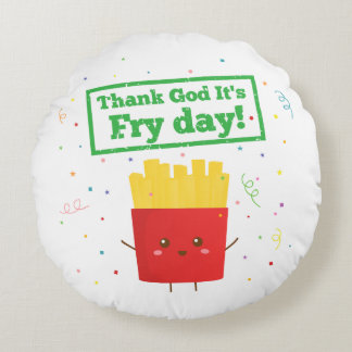 Thank God For Fry Day with Cute French Fries Round Cushion