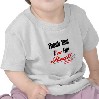 Thank God I m For REAL Tshirts