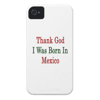 Thank God I Was Born In Mexico Case-Mate iPhone 4 Cases