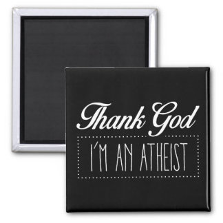 Thank God I'm an Atheist Square Magnet