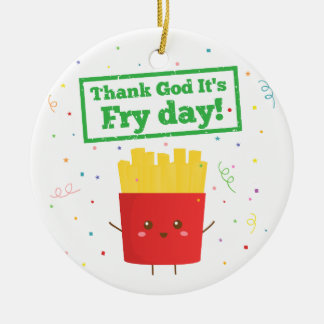 Thank God It's Fry Day! with Cute French Fries Round Ceramic Decoration