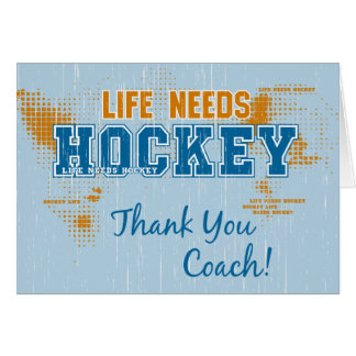 Thank You Coach! Life Needs Hockey Greeting Card