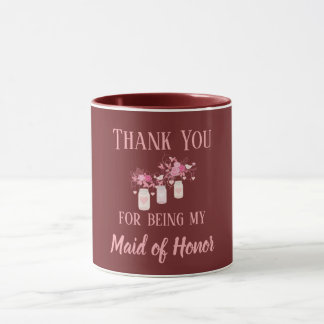 Thank You For Being My Maid of Honor Mug