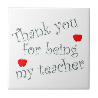 Thank You For Being My Teacher Appreciation Tile