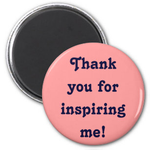 thank you for inspiring me magnet