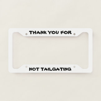 Thank You For Not Tailgating Licence Plate Frame