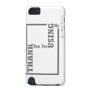 Thank you for using me iPod touch 5G case
