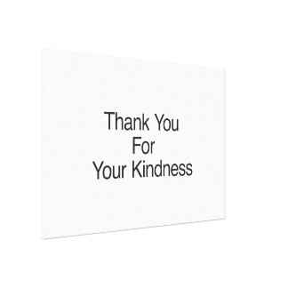 Thank You For Your Kindness Canvas Prints