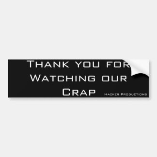 Thank you forWatching our Crap, Hacker Productions Bumper Sticker