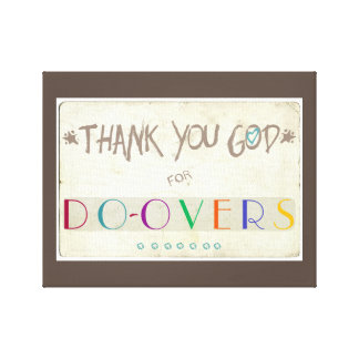 Thank You God for Do-Overs Stretched Canvas Prints