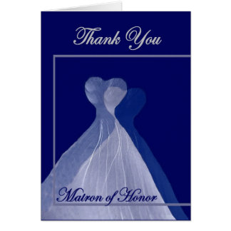 THANK YOU Matron of Honor - BLUE Gowns Card