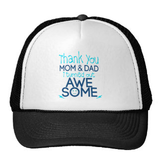 thank you Mom and Dad I turned out Awesome Cap
