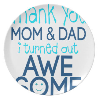 thank you Mom and Dad I turned out Awesome Dinner Plates