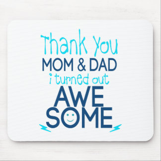 thank you Mom and Dad I turned out Awesome Mouse Pad