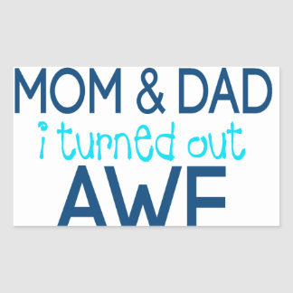 thank you Mom and Dad I turned out Awesome Rectangular Sticker