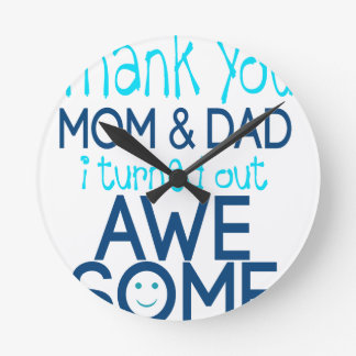 thank you Mom and Dad I turned out Awesome Round Clock