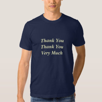 Thank You, Thank You Very Much Tees