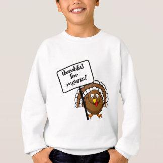 Thankful for vegans! sweatshirt