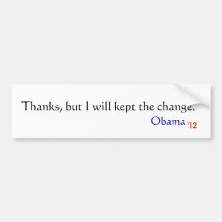 Thanks, but I will kept the change., Obama, '12 Car Bumper Sticker