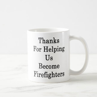 Thanks For Helping Us Become Firefighters Coffee Mug