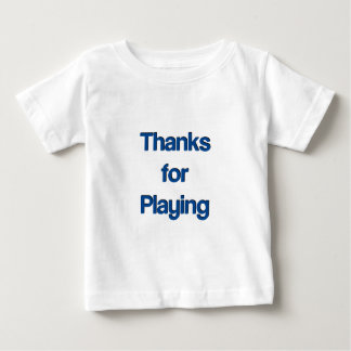 Thanks for Playing Baby T-Shirt