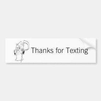 """Thanks For Texting"" -people makin' bad decisions Bumper Sticker"
