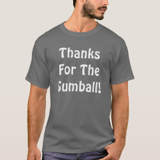 Thanks For The Gumball - A Shirt