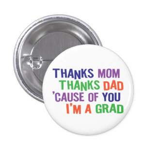 Thanks Mom and Dad I m A GRAD Pinback Button
