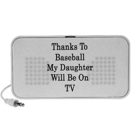 Thanks To Baseball My Daughter Will Be On TV Mini Speakers