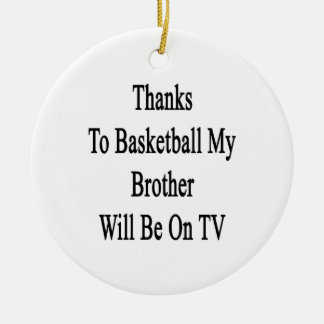 Thanks To Basketball My Brother Will Be On TV Round Ceramic Decoration