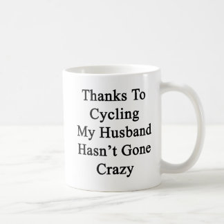 Thanks To Cycling My Husband Hasn't Gone Crazy Coffee Mug