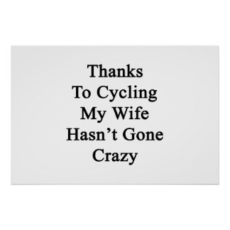 Thanks To Cycling My Wife Hasn't Gone Crazy Poster