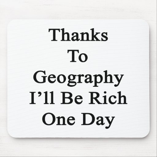 Thanks To Geography I'll Be Rich One Day Mouse Pad