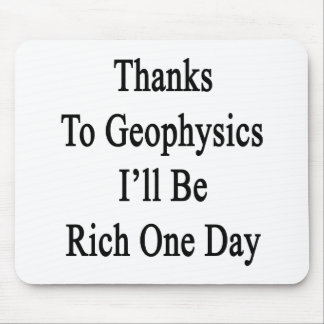 Thanks To Geophysics I'll Be Rich One Day Mouse Pad