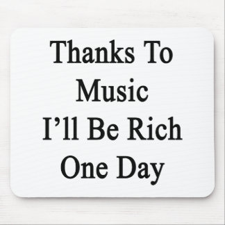 Thanks To Music I'll Be Rich One Day Mouse Pad